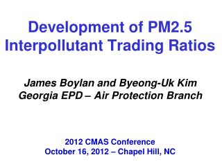 Development of PM2.5 Interpollutant Trading Ratios     James Boylan and Byeong-Uk Kim Georgia EPD   Air Protection Branc