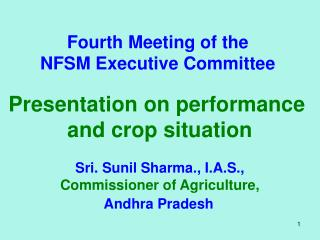 Fourth Meeting of the  NFSM Executive Committee   Presentation on performance  and crop situation  Sri. Sunil Sharma., I