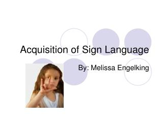 Acquisition of Sign Language