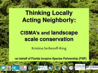 Thinking Locally Acting Neighborly:   CISMA s and landscape  scale conservation  Kristina Serbesoff-King