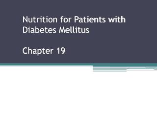 Nutrition for Patients with Diabetes Mellitus  Chapter 19