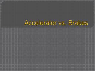 Accelerator vs. Brakes
