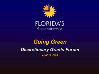 Going Green Discretionary Grants Forum April 15, 2009