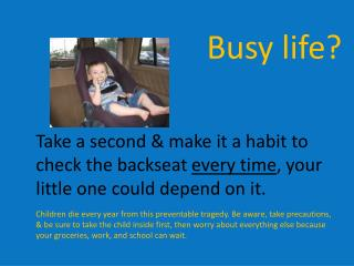 Take a second  make it a habit to check the backseat every time, your little one could depend on it.