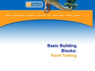 HISTORY    HOME BASED AGENT    THE BENEFITS    TRAVEL STORE      FAMS      GETTING STARTED    CREDENTIALS   SUPPORT