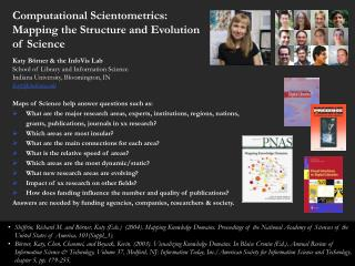 Computational Scientometrics:  Mapping the Structure and Evolution  of Science  Katy B rner  the InfoVis Lab School of L