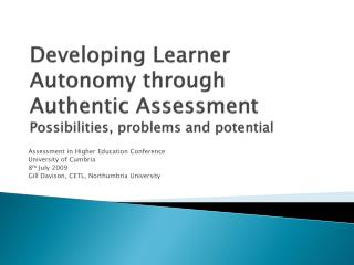 Developing Learner Autonomy through Authentic Assessment Possibilities, problems and potential