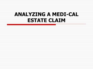 ANALYZING A MEDI-CAL  ESTATE CLAIM