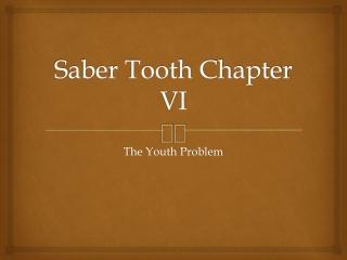 Saber Tooth Ch VI