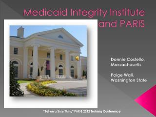 Medicaid Integrity Institute and PARIS