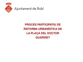 PROCES PARTICIPATIU DE REFORMA URBAN STICA DE LA PLA A DEL DOCTOR GUARDIET