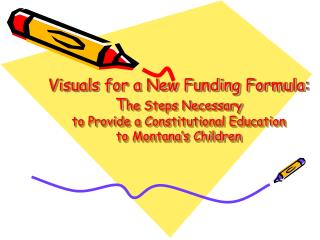 Visuals for a New Funding Formula: The Steps Necessary to Provide a Constitutional Education  to Montana s Children
