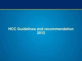 HCC Guidelines and recommendation 2012