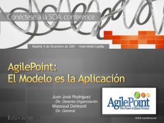 AgilePoint:  El Modelo es la Aplicaci n