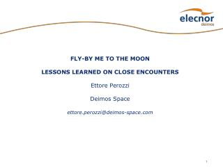 FLY-BY ME TO THE MOON  LESSONS LEARNED ON CLOSE ENCOUNTERS  Ettore Perozzi  Deimos Space  ettore.perozzideimos-space