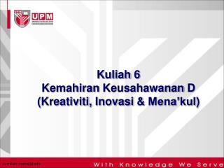 Kuliah 6 Kemahiran Keusahawanan D Kreativiti, Inovasi  Mena kul