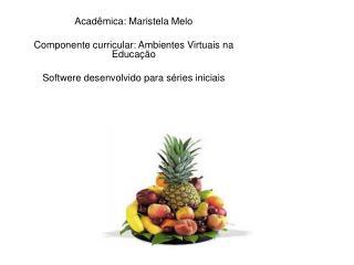 Acad mica: Maristela Melo  Componente curricular: Ambientes Virtuais na Educa  o  Softwere desenvolvido para s ries inic