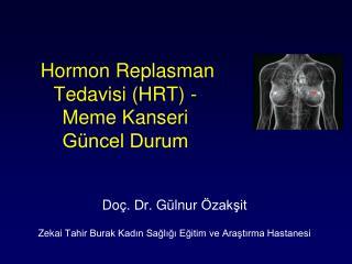Hormon Replasman Tedavisi HRT -  Meme Kanseri G ncel Durum