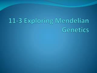 11-3 Exploring Mendelian Genetics