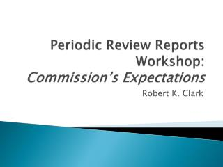 Periodic Review Reports Workshop: Commission s Expectations
