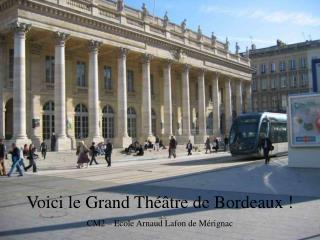 Voici le Grand Th  tre de Bordeaux  CM2   Ecole Arnaud Lafon de M rignac
