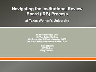 Navigating the Institutional Review Board IRB Process  at Texas Woman s University      Dr. Rhonda Buckley, Chair Dr. Vi