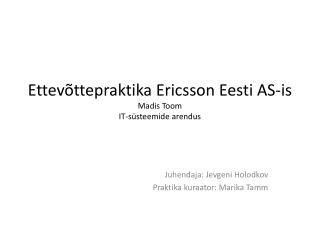 Ettev ttepraktika Ericsson Eesti AS-is Madis Toom IT-s steemide arendus