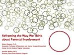 Reframing the Way We Think about Parental Involvement  Robert Reason, Ph.D. Associate Professor of Education and  Senior