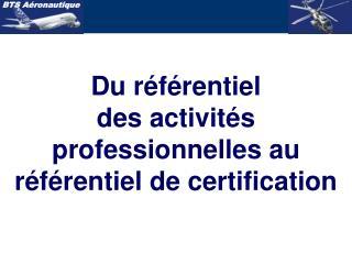Du r f rentiel  des activit s professionnelles au r f rentiel de certification