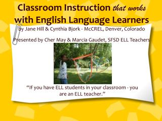 Classroom Instruction that works with English Language Learners by Jane Hill  Cynthia Bjork - McCREL, Denver, Colorado P