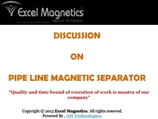 Pipe line magnetic separator