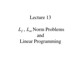 Lecture 13   L1 , L8 Norm Problems and Linear Programming