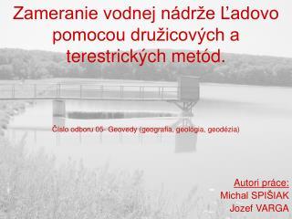 Zameranie vodnej n dr e Ladovo pomocou dru icov ch a terestrick ch met d.