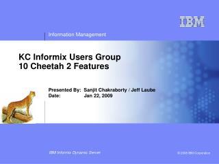 KC Informix Users Group  10 Cheetah 2 Features