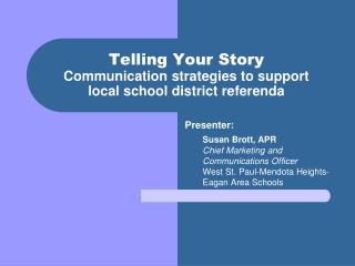 Telling Your Story  Communication strategies to support  local school district referenda