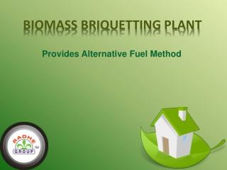 Biomass Briquetting Plant Provides Alternative Fuel Method
