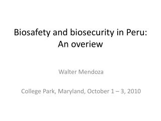 Biosafety and biosecurity in Peru: An overiew