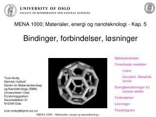 MENA 1000; Materialer, energi og nanoteknologi - Kap. 5  Bindinger, forbindelser, l sninger