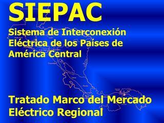 SIEPAC Sistema de Interconexi n El ctrica de los Pa ses de Am rica Central    Tratado Marco del Mercado El ctrico Region