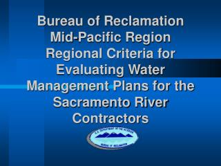 Bureau of Reclamation Mid-Pacific Region Regional Criteria for Evaluating Water Management Plans for the Sacramento Rive