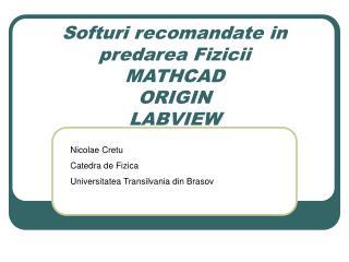Softuri recomandate in predarea Fizicii MATHCAD ORIGIN LABVIEW