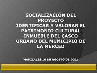 SOCIALIZACI N DEL PROYECTO IDENTIFICAR Y VALORAR EL PATRIMONIO CULTURAL  INMUEBLE DEL CASCO URBANO DEL MUNICIPIO DE LA M