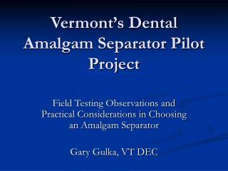 Vermont s Dental Amalgam Separator Pilot Project