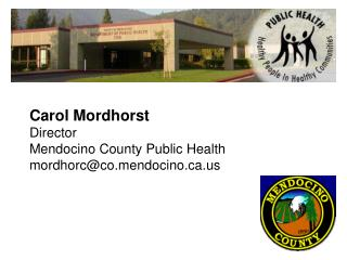 Carol Mordhorst Director Mendocino County Public Health mordhorccondocino