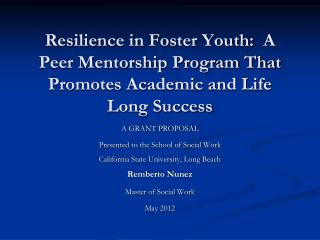 Resilience in Foster Youth:  A Peer Mentorship Program That Promotes Academic and Life Long Success
