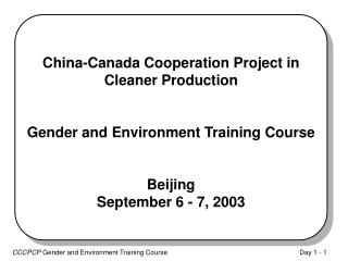 China-Canada Cooperation Project in Cleaner Production   Gender and Environment Training Course   Beijing September 6 -