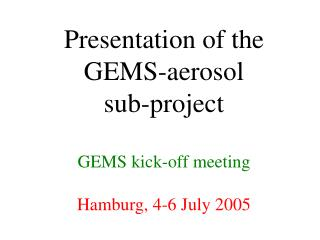 Presentation of the GEMS-aerosol sub-project  GEMS kick-off meeting  Hamburg, 4-6 July 2005