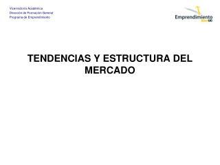 TENDENCIAS Y ESTRUCTURA DEL MERCADO