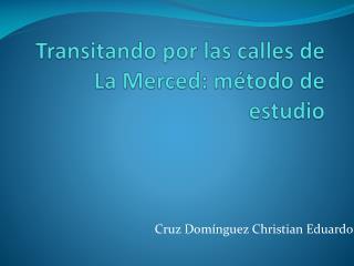 Transitando por las calles de La Merced: m todo de estudio