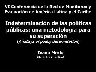 Indeterminaci n de las pol ticas p blicas: una metodolog a para su superaci n  Analisys of policy determitation